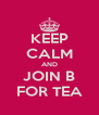 KEEP CALM AND JOIN B FOR TEA - Personalised Poster A4 size