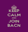 KEEP CALM AND JOIN BACN - Personalised Poster A4 size