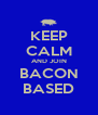 KEEP CALM AND JOIN BACON BASED - Personalised Poster A4 size