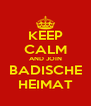 KEEP CALM AND JOIN BADISCHE HEIMAT - Personalised Poster A4 size