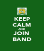 KEEP CALM AND JOIN BAND - Personalised Poster A4 size