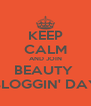 KEEP CALM AND JOIN BEAUTY  BLOGGIN' DAY - Personalised Poster A4 size