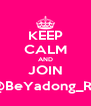KEEP CALM AND JOIN @BeYadong_RP - Personalised Poster A4 size