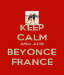 KEEP CALM AND JOIN BEYONCE FRANCE - Personalised Poster A4 size