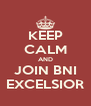KEEP CALM AND JOIN BNI EXCELSIOR - Personalised Poster A4 size