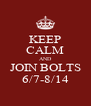 KEEP CALM AND JOIN BOLTS 6/7-8/14 - Personalised Poster A4 size