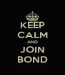 KEEP CALM AND JOIN BOND - Personalised Poster A4 size