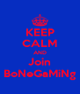 KEEP CALM AND Join BoNeGaMiNg - Personalised Poster A4 size