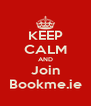 KEEP CALM AND Join Bookme.ie - Personalised Poster A4 size