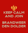 KEEP CALM AND JOIN  BRANDWEER DEN DOLDER - Personalised Poster A4 size