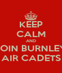 KEEP CALM AND JOIN BURNLEY AIR CADETS - Personalised Poster A4 size