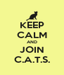 KEEP CALM AND JOIN C.A.T.S. - Personalised Poster A4 size