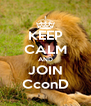 KEEP CALM AND JOIN CconD - Personalised Poster A4 size