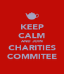 KEEP CALM AND JOIN CHARITIES COMMITEE - Personalised Poster A4 size