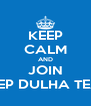 KEEP CALM AND JOIN CHEP DULHA TEAM - Personalised Poster A4 size