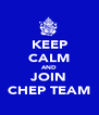 KEEP CALM AND JOIN CHEP TEAM - Personalised Poster A4 size