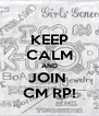 KEEP CALM AND JOIN  CM RP! - Personalised Poster A4 size