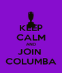 KEEP CALM AND JOIN  COLUMBA - Personalised Poster A4 size
