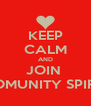 KEEP CALM AND JOIN  COMUNITY SPIRIT - Personalised Poster A4 size