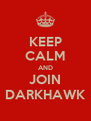 KEEP CALM AND JOIN DARKHAWK - Personalised Poster A4 size