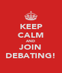 KEEP CALM AND JOIN DEBATING! - Personalised Poster A4 size