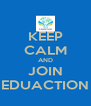 KEEP CALM AND JOIN EDUACTION - Personalised Poster A4 size