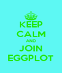 KEEP CALM AND JOIN EGGPLOT - Personalised Poster A4 size