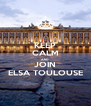 KEEP CALM AND JOIN ELSA TOULOUSE - Personalised Poster A4 size