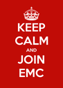 KEEP CALM AND JOIN EMC - Personalised Poster A4 size