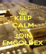 KEEP CALM AND JOIN EMGOLDEX - Personalised Poster A4 size
