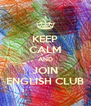 KEEP CALM AND JOIN ENGLISH CLUB - Personalised Poster A4 size