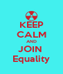 KEEP CALM AND JOIN  Equality - Personalised Poster A4 size
