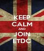 KEEP CALM AND JOIN ETDC - Personalised Poster A4 size