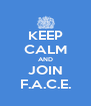 KEEP CALM AND JOIN F.A.C.E. - Personalised Poster A4 size