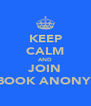 KEEP CALM AND JOIN FACEBOOK ANONYMOUS - Personalised Poster A4 size