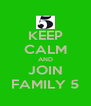 KEEP CALM AND JOIN FAMILY 5 - Personalised Poster A4 size