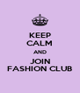 KEEP CALM AND JOIN FASHION CLUB - Personalised Poster A4 size