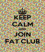 KEEP CALM AND JOIN FAT CLUB - Personalised Poster A4 size