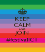 KEEP CALM AND JOIN #festivalICT - Personalised Poster A4 size