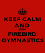 KEEP CALM AND JOIN FIREBIRD GYMNASTICS - Personalised Poster A4 size