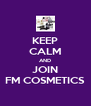 KEEP CALM AND JOIN FM COSMETICS - Personalised Poster A4 size