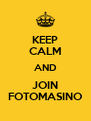 KEEP CALM AND JOIN FOTOMASINO - Personalised Poster A4 size