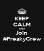 KEEP CALM AND Join  #FreakyCrew - Personalised Poster A4 size