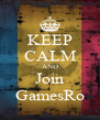 KEEP CALM AND Join GamesRo - Personalised Poster A4 size