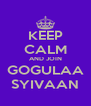 KEEP CALM AND JOIN GOGULAA SYIVAAN - Personalised Poster A4 size