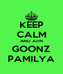 KEEP CALM AND JOIN GOONZ PAMILYA - Personalised Poster A4 size