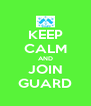 KEEP CALM AND JOIN GUARD - Personalised Poster A4 size
