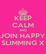KEEP CALM AND JOIN HAPPY SLIMMING X - Personalised Poster A4 size