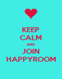 KEEP CALM AND JOIN HAPPYROOM - Personalised Poster A4 size