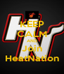 KEEP CALM AND Join HeatNation - Personalised Poster A4 size